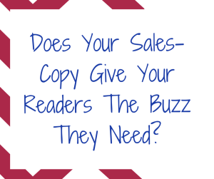 Does Your Sales-Copy Give Your Readers The Buzz They Need?